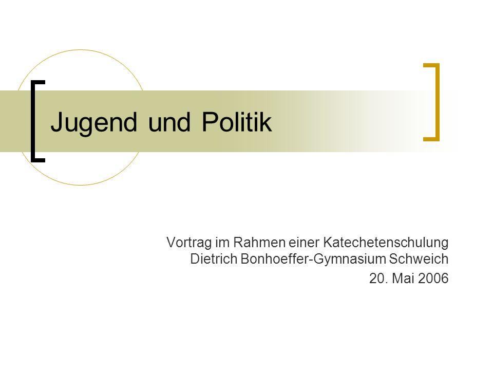 Jugend und Politik Vortrag im Rahmen einer Katechetenschulung Dietrich Bonhoeffer-Gymnasium Schweich 20. Mai 2006