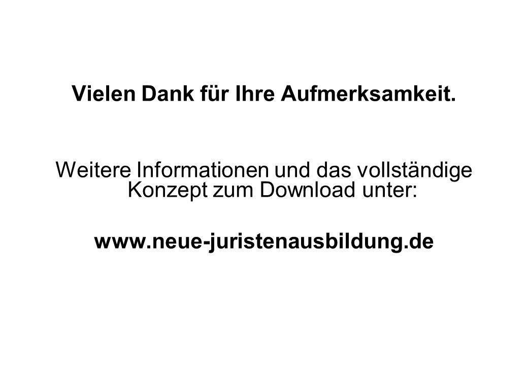 Vielen Dank für Ihre Aufmerksamkeit. Weitere Informationen und das vollständige Konzept zum Download unter: www.neue-juristenausbildung.de