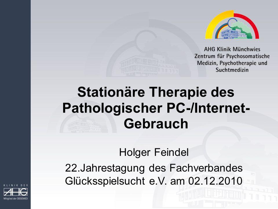 Stationäre Therapie des Pathologischer PC-/Internet- Gebrauch Holger Feindel 22.Jahrestagung des Fachverbandes Glücksspielsucht e.V. am 02.12.2010
