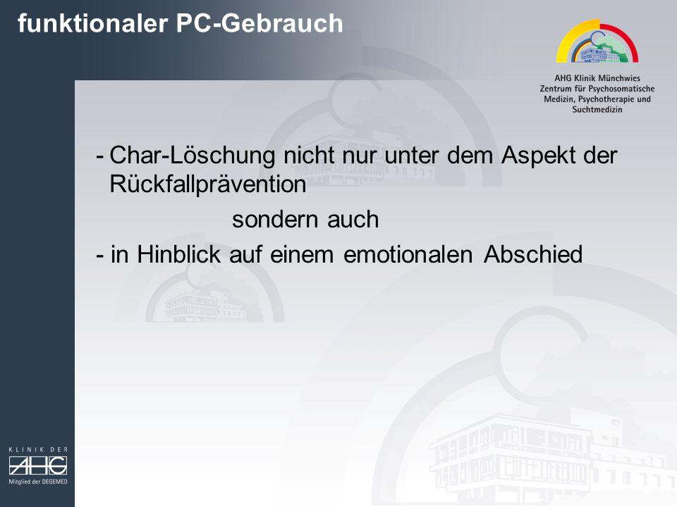 funktionaler PC-Gebrauch -Char-Löschung nicht nur unter dem Aspekt der Rückfallprävention sondern auch - in Hinblick auf einem emotionalen Abschied