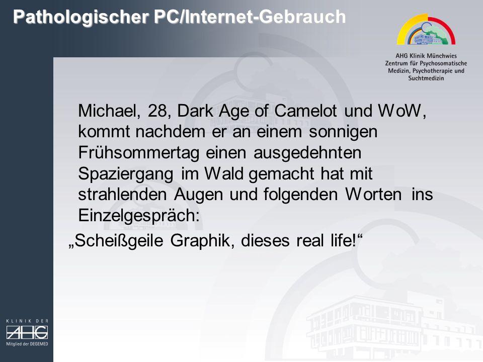 Pathologischer PC/Internet-Gebrauch Michael, 28, Dark Age of Camelot und WoW, kommt nachdem er an einem sonnigen Frühsommertag einen ausgedehnten Spaz