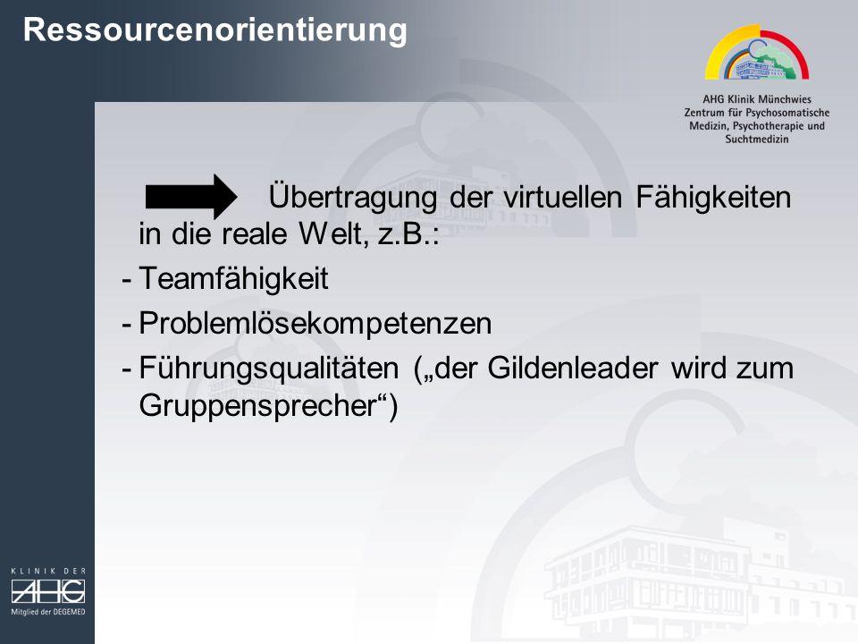 """Ressourcenorientierung Übertragung der virtuellen Fähigkeiten in die reale Welt, z.B.: -Teamfähigkeit -Problemlösekompetenzen -Führungsqualitäten (""""de"""