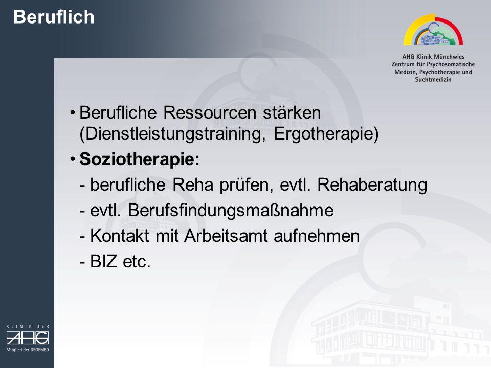 Beruflich Berufliche Ressourcen stärken (Dienstleistungstraining, Ergotherapie) Soziotherapie: - berufliche Reha prüfen, evtl. Rehaberatung - evtl. Be