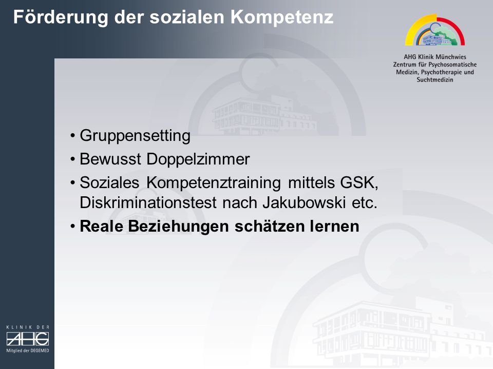 Förderung der sozialen Kompetenz Gruppensetting Bewusst Doppelzimmer Soziales Kompetenztraining mittels GSK, Diskriminationstest nach Jakubowski etc.