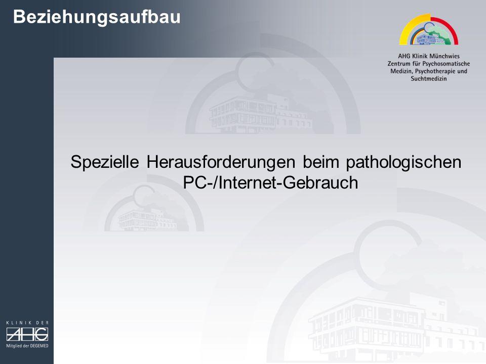 Beziehungsaufbau Spezielle Herausforderungen beim pathologischen PC-/Internet-Gebrauch