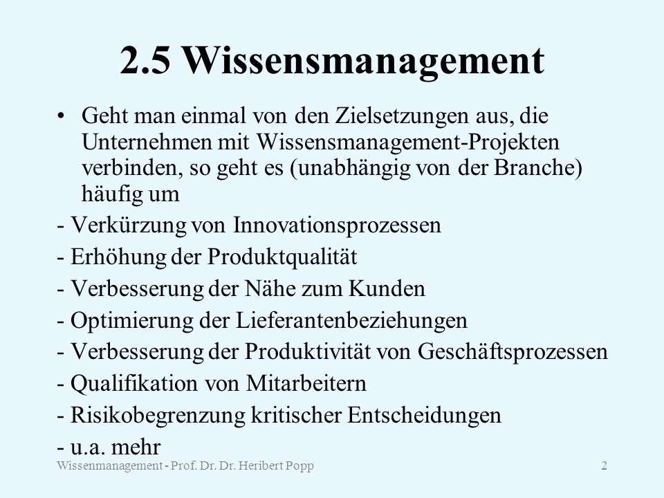 Wissenmanagement - Prof. Dr. Dr. Heribert Popp2 2.5 Wissensmanagement Geht man einmal von den Zielsetzungen aus, die Unternehmen mit Wissensmanagement