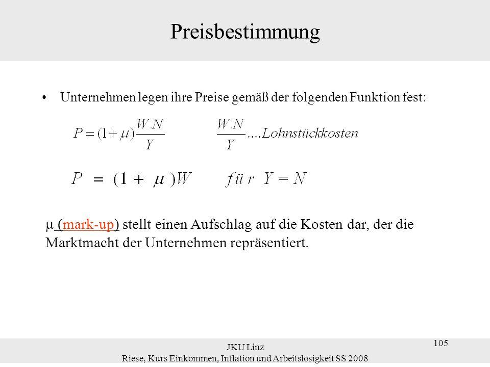 JKU Linz Riese, Kurs Einkommen, Inflation und Arbeitslosigkeit SS 2008 106 Lohn- und Preisbestimmung Nominallohn W wird durch folgende Gleichung bestimmt: z.B.