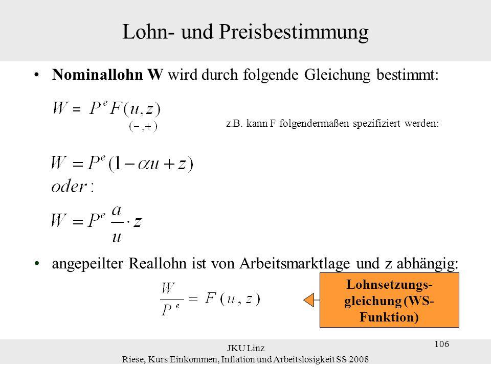 JKU Linz Riese, Kurs Einkommen, Inflation und Arbeitslosigkeit SS 2008 106 Lohn- und Preisbestimmung Nominallohn W wird durch folgende Gleichung besti