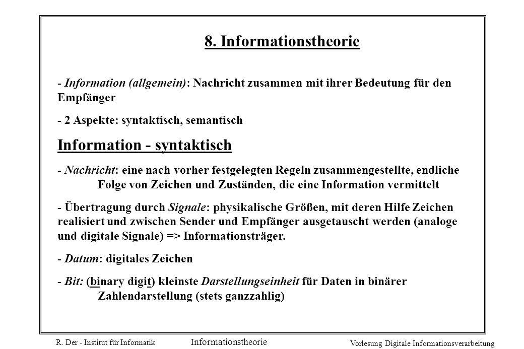 R. Der - Institut für Informatik Vorlesung Digitale Informationsverarbeitung Informationstheorie 8. Informationstheorie - Information (allgemein): Nac