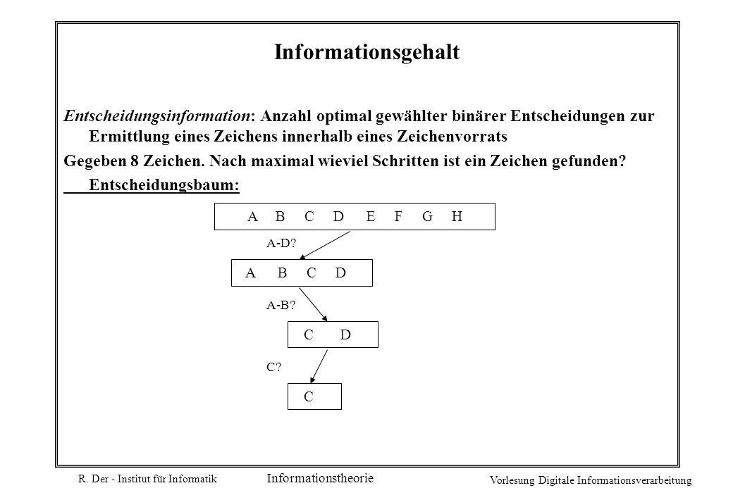 R. Der - Institut für Informatik Vorlesung Digitale Informationsverarbeitung Informationstheorie Informationsgehalt Entscheidungsinformation: Anzahl o