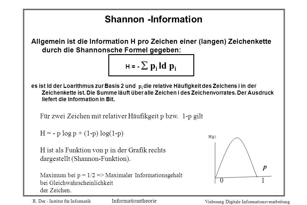 R. Der - Institut für Informatik Vorlesung Digitale Informationsverarbeitung Informationstheorie Allgemein ist die Information H pro Zeichen einer (la