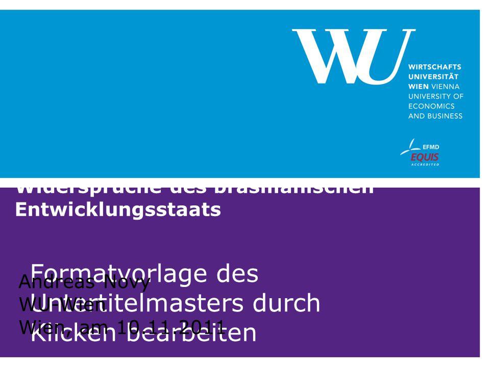 Formatvorlage des Untertitelmasters durch Klicken bearbeiten Widersprüche des brasilianischen Entwicklungsstaats Andreas Novy WU-Wien Wien, am 10.11.2