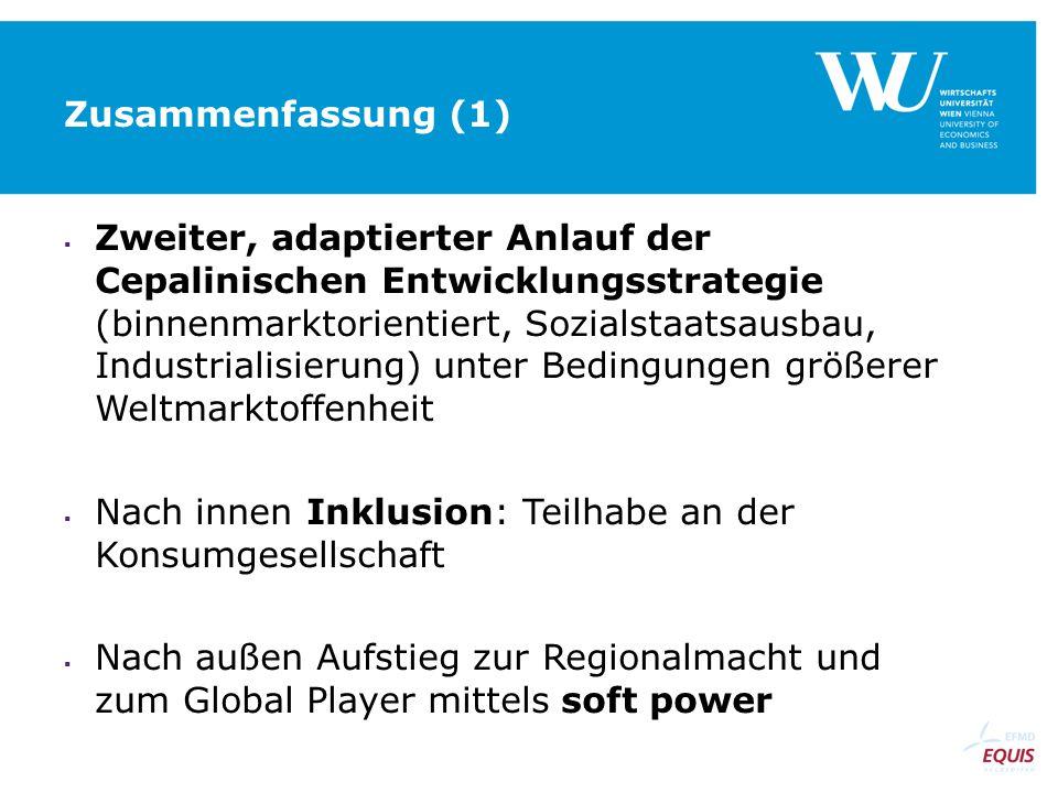 Zusammenfassung (1)  Zweiter, adaptierter Anlauf der Cepalinischen Entwicklungsstrategie (binnenmarktorientiert, Sozialstaatsausbau, Industrialisieru
