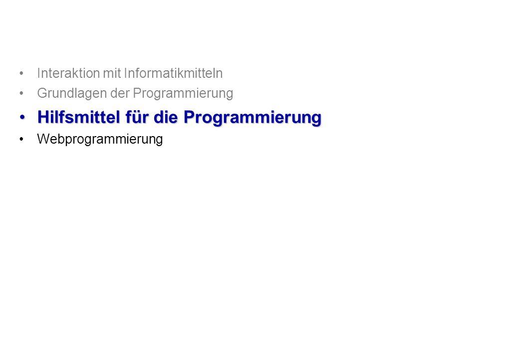 Interaktion mit Informatikmitteln Grundlagen der Programmierung Hilfsmittel für die ProgrammierungHilfsmittel für die Programmierung Webprogrammierung
