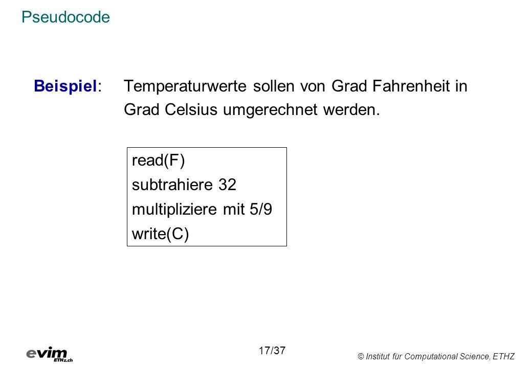 © Institut für Computational Science, ETHZ Pseudocode Beispiel: Temperaturwerte sollen von Grad Fahrenheit in Grad Celsius umgerechnet werden.