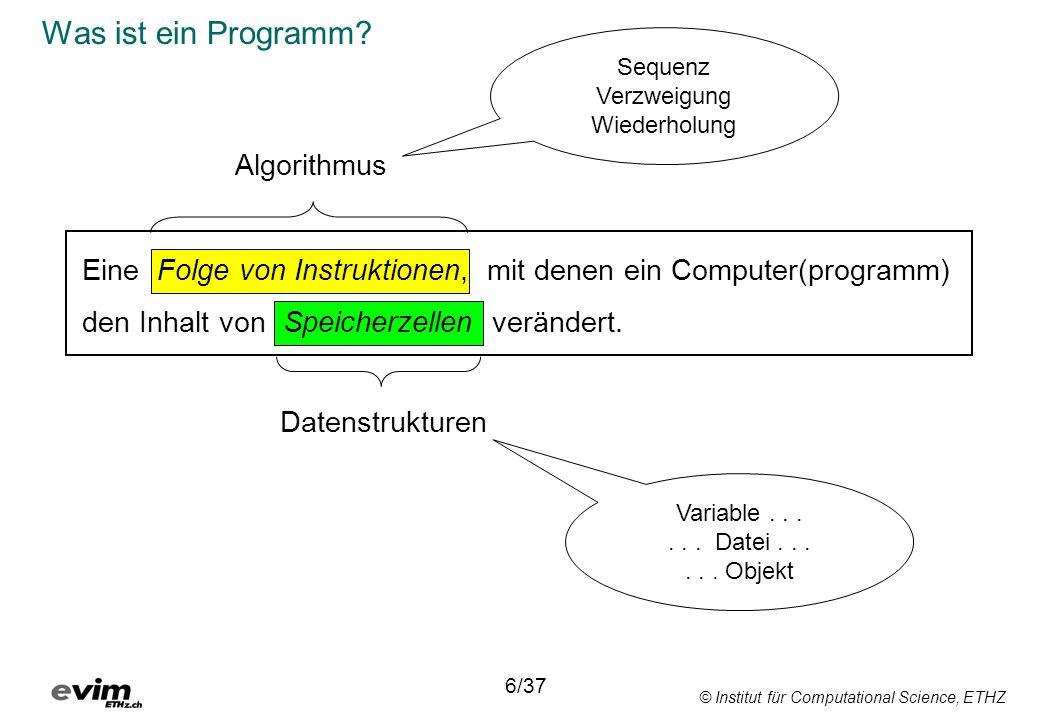© Institut für Computational Science, ETHZ Instruktionen sind durch die Programmierumgebung vorgegeben Anwendungs- Befehle der Anwendung + ev.