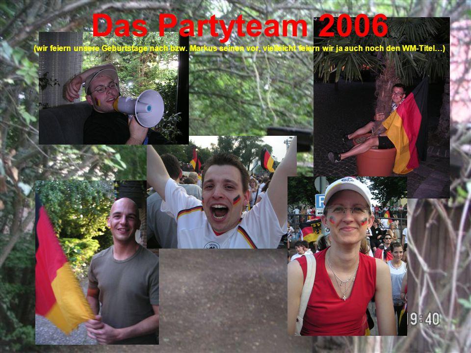 Das Partyteam 2006 (wir feiern unsere Geburtstage nach bzw.