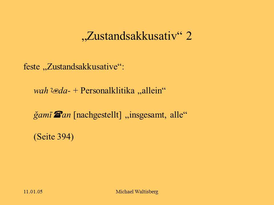 """11.01.05Michael Waltisberg """"Zustandsakkusativ"""" 2 feste """"Zustandsakkusative"""": wah  da- + Personalklitika """"allein"""" ğamī  an [nachgestellt] """"insgesamt,"""