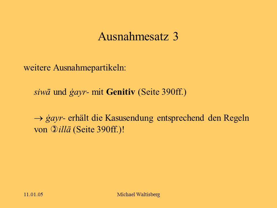 11.01.05Michael Waltisberg Ausnahmesatz 3 weitere Ausnahmepartikeln: siwā und ġayr- mit Genitiv (Seite 390ff.)  ġayr- erhält die Kasusendung entsprec