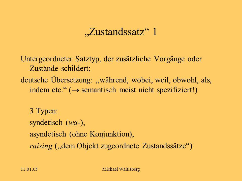 """11.01.05Michael Waltisberg """"Zustandssatz"""" 1 Untergeordneter Satztyp, der zusätzliche Vorgänge oder Zustände schildert; deutsche Übersetzung: """"während,"""