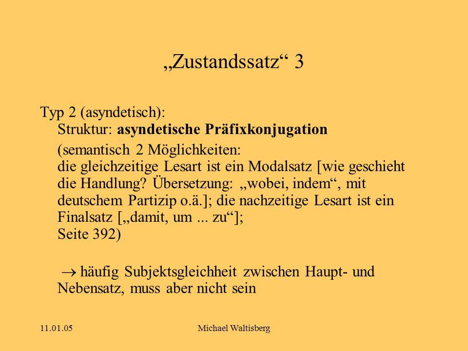 """11.01.05Michael Waltisberg """"Zustandssatz"""" 3 Typ 2 (asyndetisch): Struktur: asyndetische Präfixkonjugation (semantisch 2 Möglichkeiten: die gleichzeiti"""