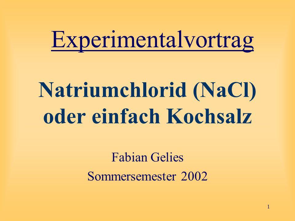 1 Natriumchlorid (NaCl) oder einfach Kochsalz Fabian Gelies Sommersemester 2002 Experimentalvortrag
