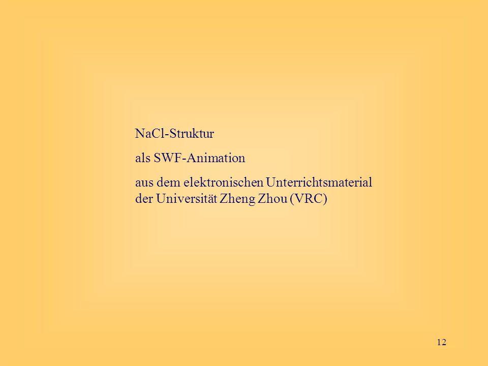12 NaCl-Struktur als SWF-Animation aus dem elektronischen Unterrichtsmaterial der Universität Zheng Zhou (VRC)
