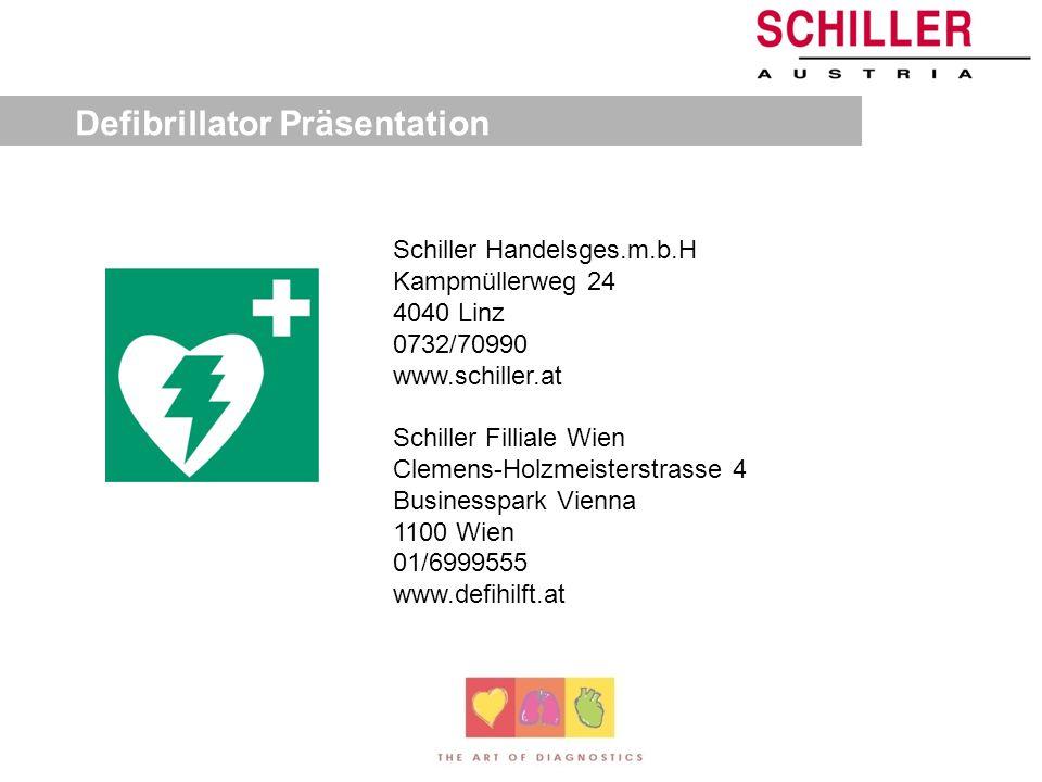 Defibrillator Präsentation Schiller Handelsges.m.b.H Kampmüllerweg 24 4040 Linz 0732/70990 www.schiller.at Schiller Filliale Wien Clemens-Holzmeisterstrasse 4 Businesspark Vienna 1100 Wien 01/6999555 www.defihilft.at