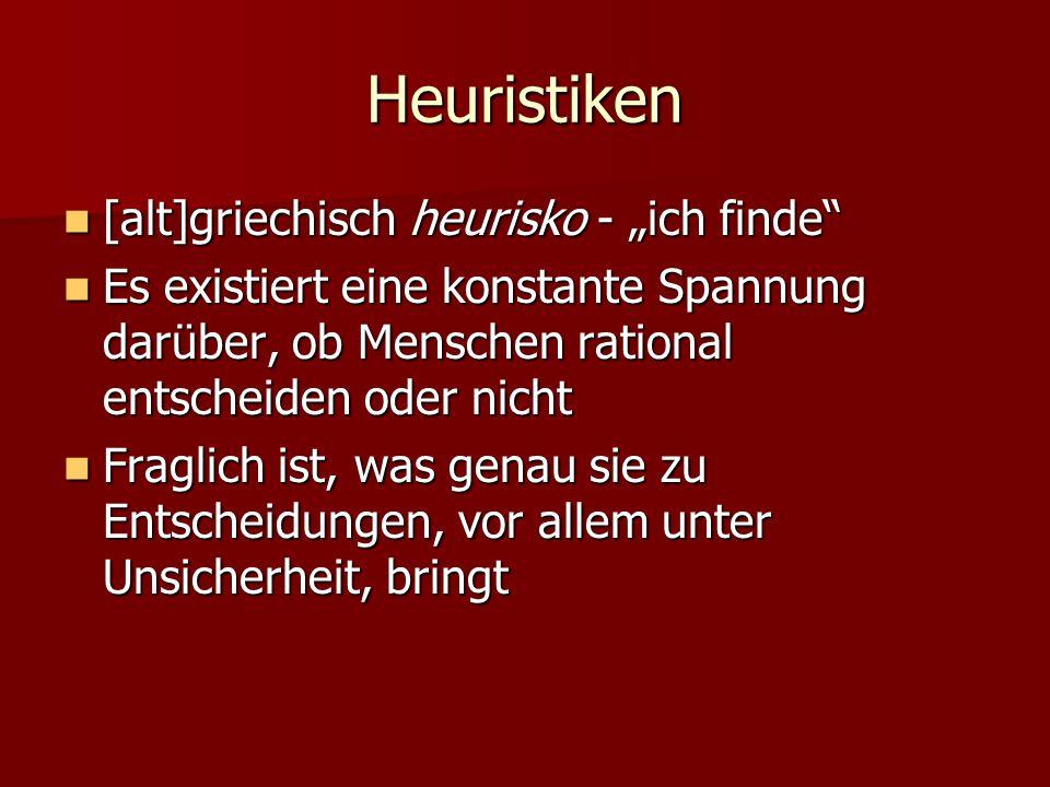 """Heuristiken [alt]griechisch heurisko - """"ich finde"""" [alt]griechisch heurisko - """"ich finde"""" Es existiert eine konstante Spannung darüber, ob Menschen ra"""