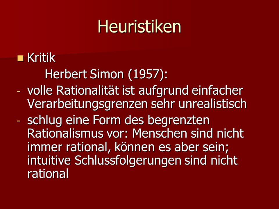 Heuristiken Kritik Kritik Herbert Simon (1957): - volle Rationalität ist aufgrund einfacher Verarbeitungsgrenzen sehr unrealistisch - schlug eine Form