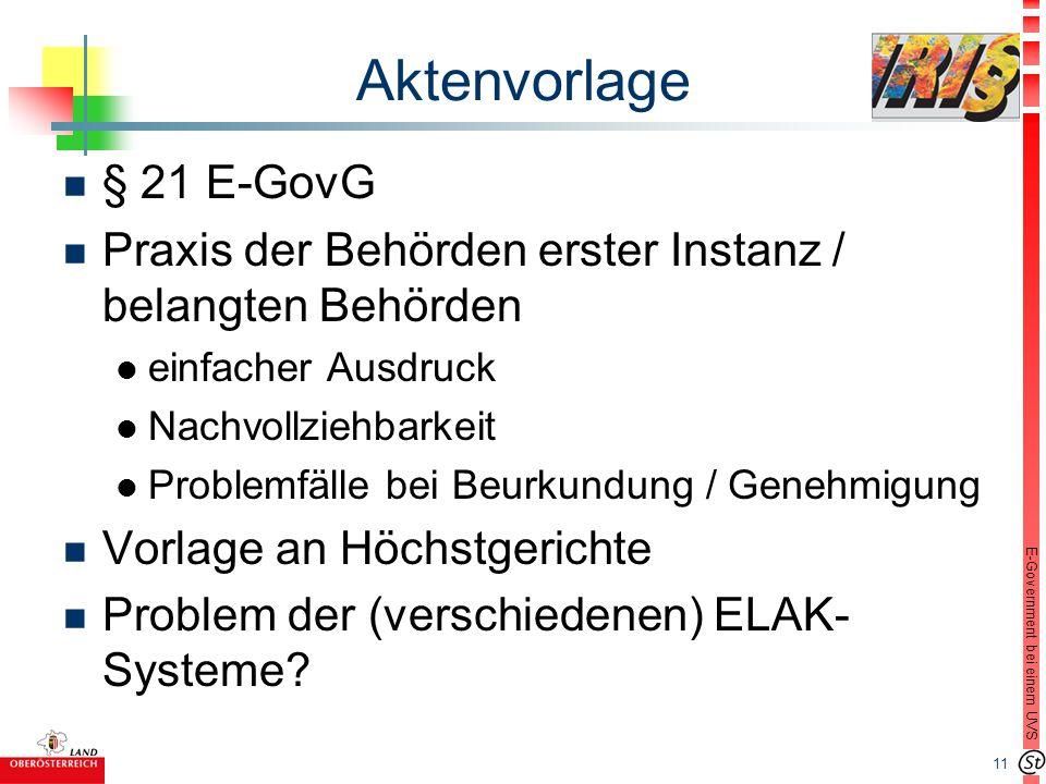 11 E-Government bei einem UVS n § 21 E-GovG n Praxis der Behörden erster Instanz / belangten Behörden l einfacher Ausdruck l Nachvollziehbarkeit l Pro