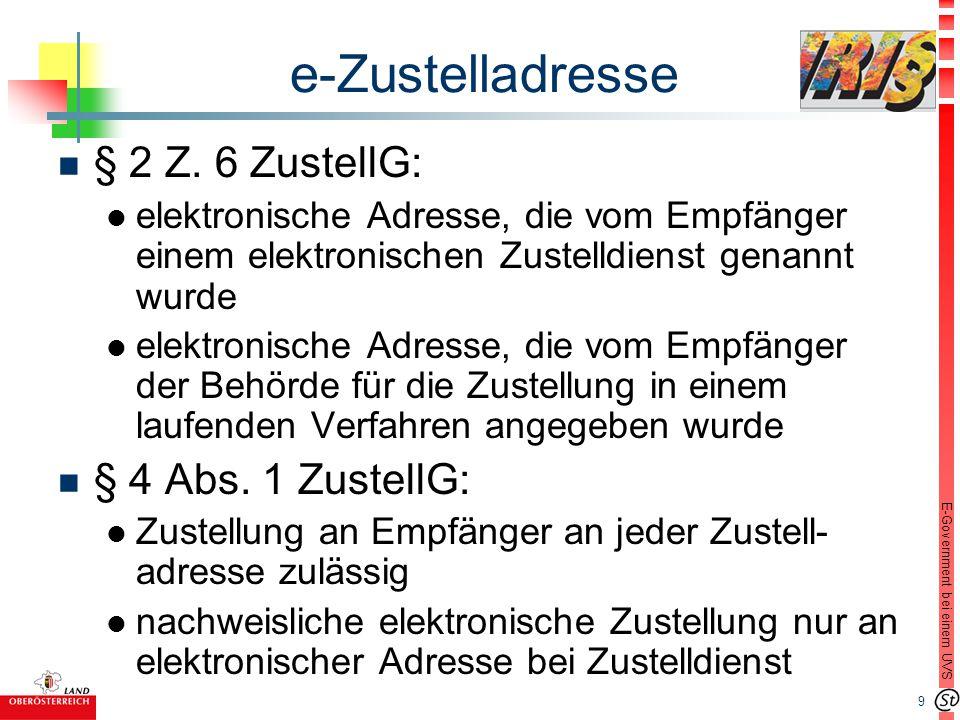9 E-Government bei einem UVS e-Zustelladresse n § 2 Z. 6 ZustellG: l elektronische Adresse, die vom Empfänger einem elektronischen Zustelldienst genan