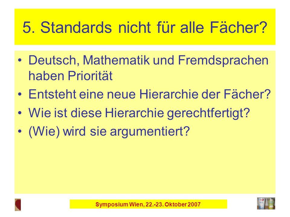 Symposium Wien, 22.-23. Oktober 2007 5. Standards nicht für alle Fächer.
