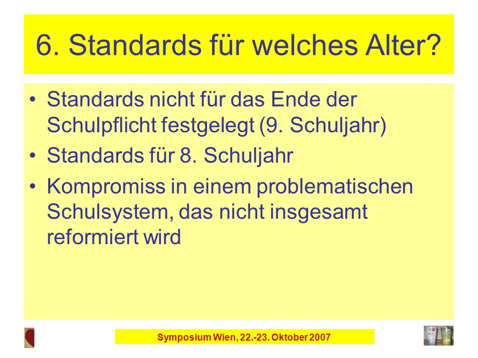 Symposium Wien, 22.-23. Oktober 2007 6. Standards für welches Alter.