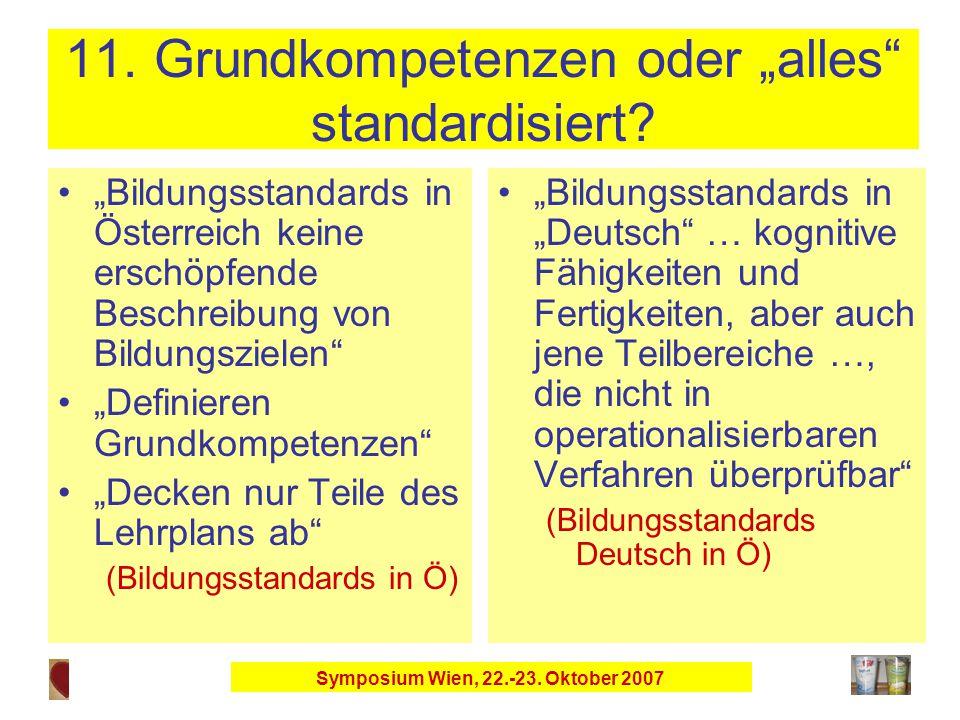 """Symposium Wien, 22.-23. Oktober 2007 11. Grundkompetenzen oder """"alles standardisiert."""