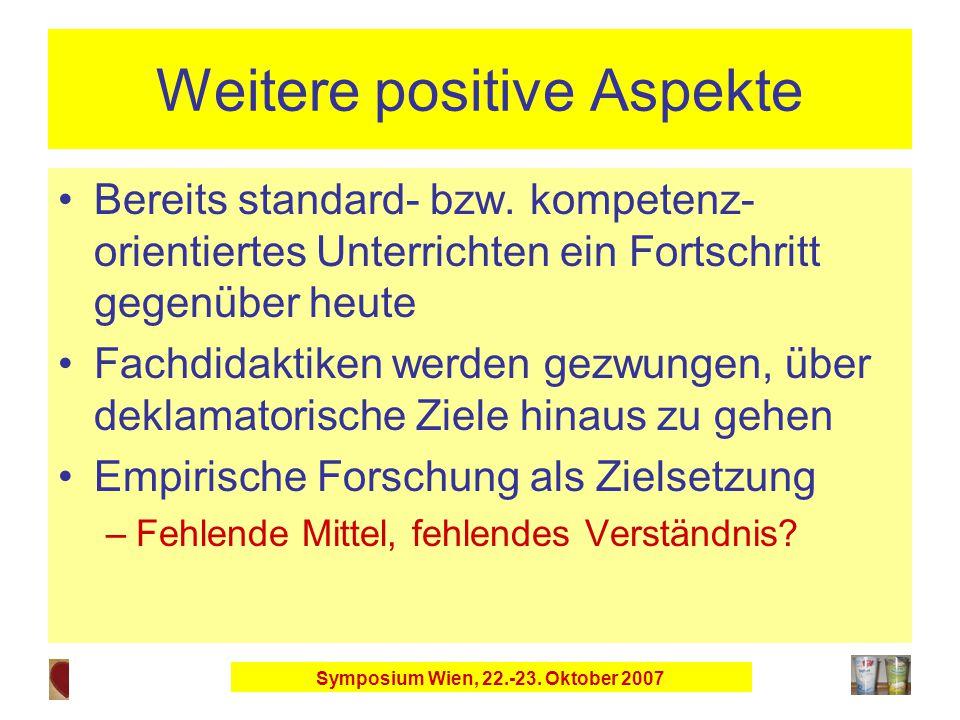 Symposium Wien, 22.-23. Oktober 2007 Weitere positive Aspekte Bereits standard- bzw.