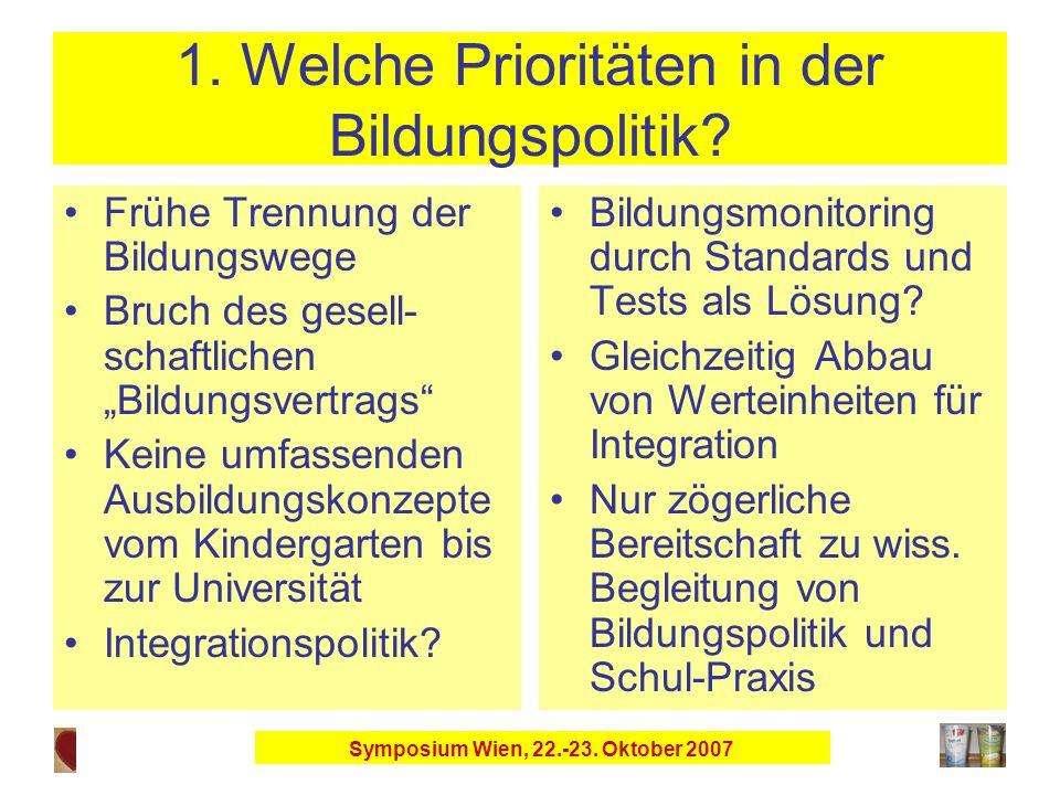 Symposium Wien, 22.-23. Oktober 2007 1. Welche Prioritäten in der Bildungspolitik.