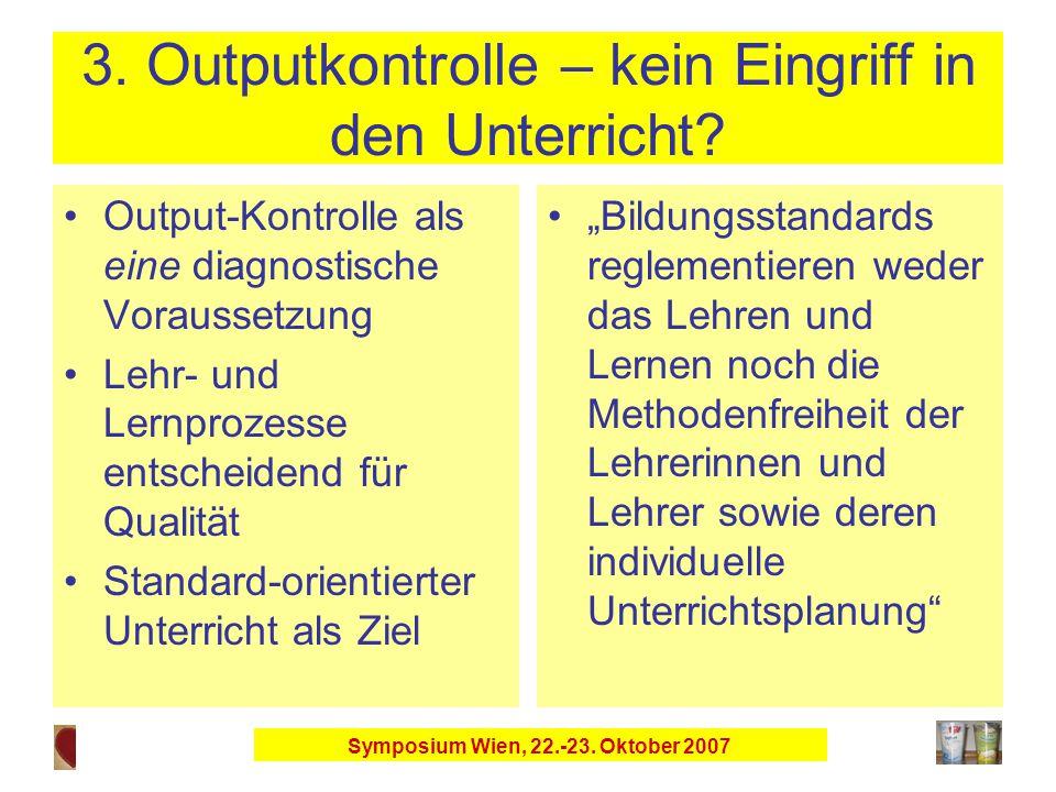 Symposium Wien, 22.-23. Oktober 2007 3. Outputkontrolle – kein Eingriff in den Unterricht.