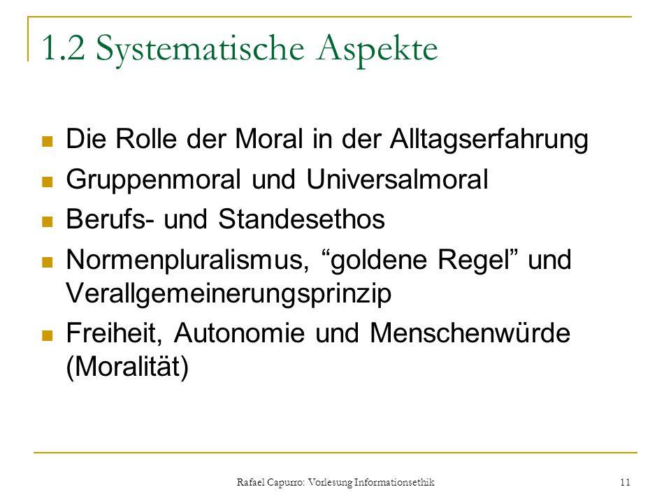 Rafael Capurro: Vorlesung Informationsethik 11 1.2 Systematische Aspekte Die Rolle der Moral in der Alltagserfahrung Gruppenmoral und Universalmoral B