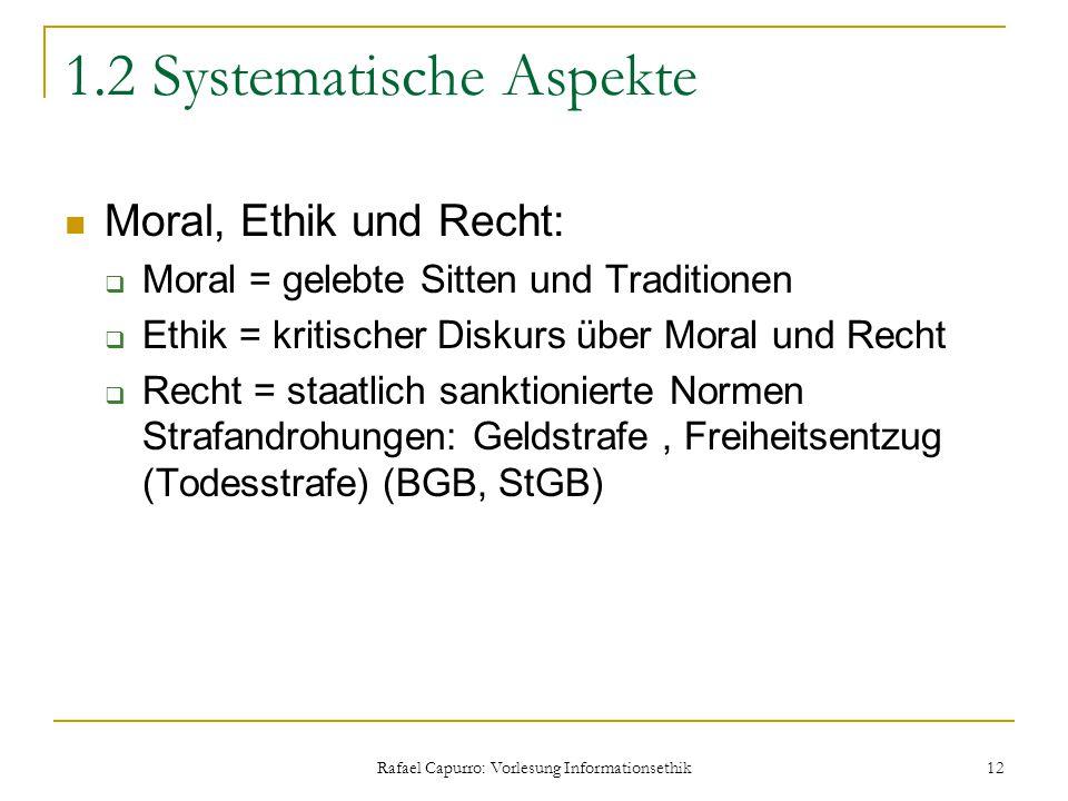 Rafael Capurro: Vorlesung Informationsethik 12 1.2 Systematische Aspekte Moral, Ethik und Recht:  Moral = gelebte Sitten und Traditionen  Ethik = kr