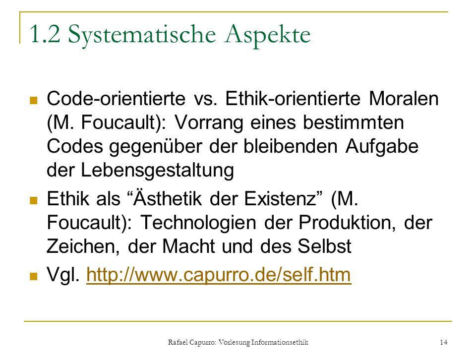 Rafael Capurro: Vorlesung Informationsethik 14 1.2 Systematische Aspekte Code-orientierte vs. Ethik-orientierte Moralen (M. Foucault): Vorrang eines b