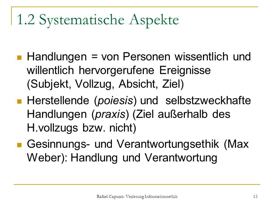 Rafael Capurro: Vorlesung Informationsethik 15 1.2 Systematische Aspekte Handlungen = von Personen wissentlich und willentlich hervorgerufene Ereignis