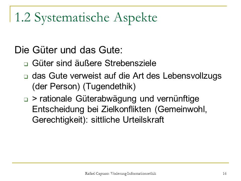 Rafael Capurro: Vorlesung Informationsethik 16 1.2 Systematische Aspekte Die Güter und das Gute:  Güter sind äußere Strebensziele  das Gute verweist
