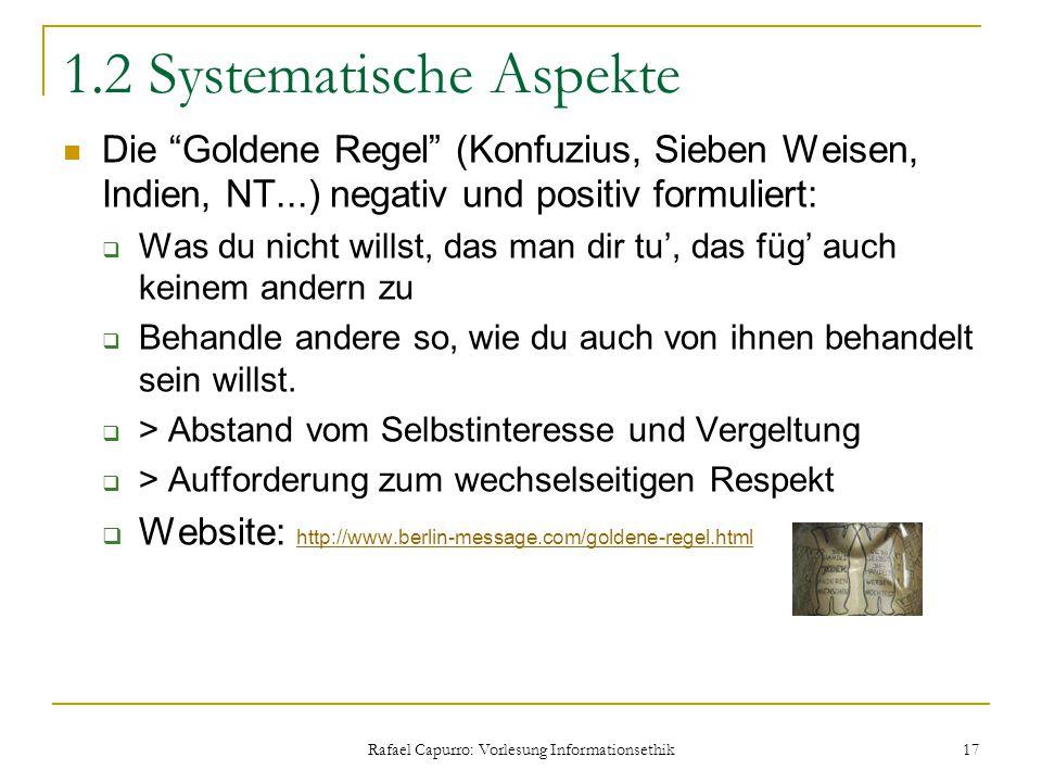 """Rafael Capurro: Vorlesung Informationsethik 17 1.2 Systematische Aspekte Die """"Goldene Regel"""" (Konfuzius, Sieben Weisen, Indien, NT...) negativ und pos"""