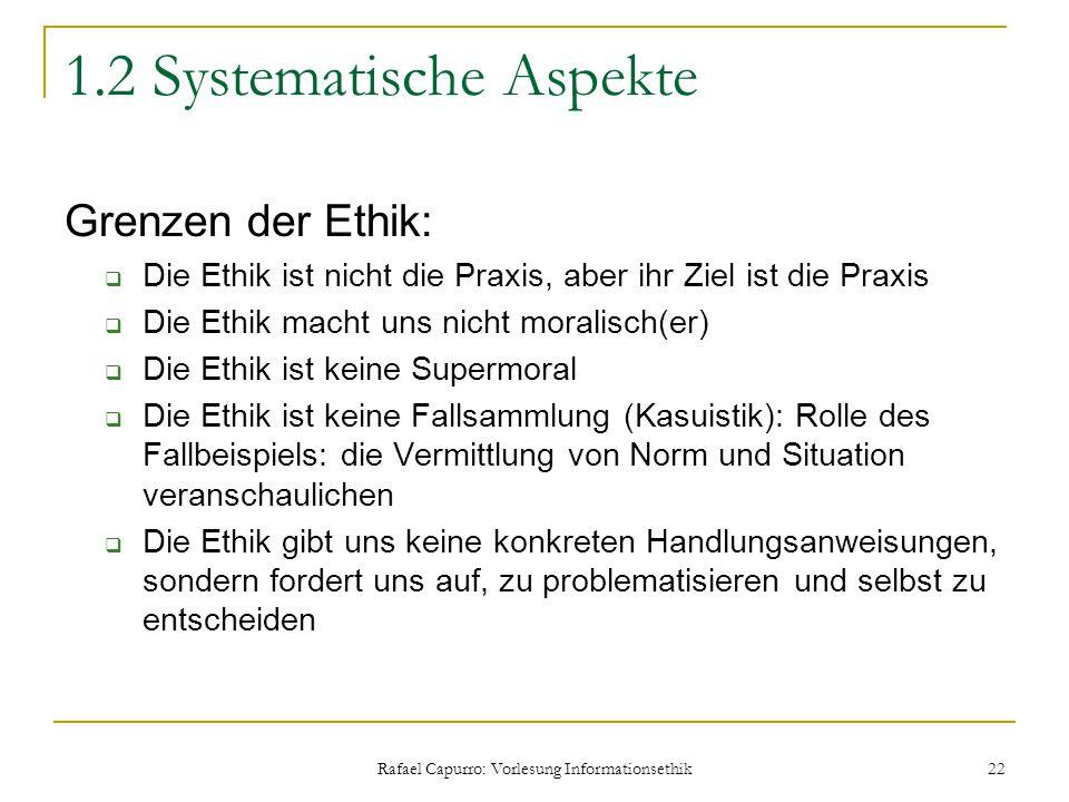 Rafael Capurro: Vorlesung Informationsethik 22 1.2 Systematische Aspekte Grenzen der Ethik:  Die Ethik ist nicht die Praxis, aber ihr Ziel ist die Pr