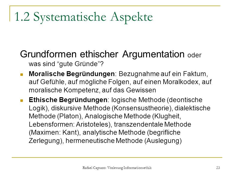 """Rafael Capurro: Vorlesung Informationsethik 23 1.2 Systematische Aspekte Grundformen ethischer Argumentation oder was sind """"gute Gründe""""? Moralische B"""