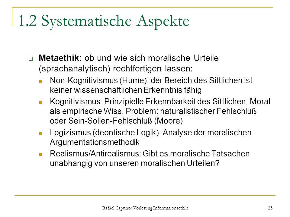 Rafael Capurro: Vorlesung Informationsethik 25 1.2 Systematische Aspekte  Metaethik: ob und wie sich moralische Urteile (sprachanalytisch) rechtferti