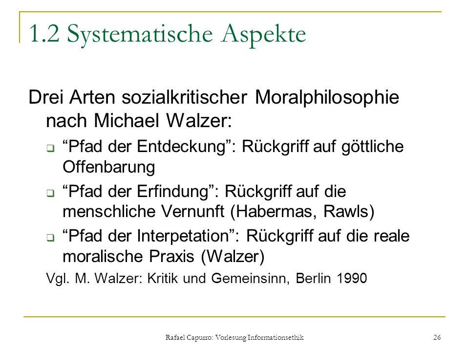 """Rafael Capurro: Vorlesung Informationsethik 26 1.2 Systematische Aspekte Drei Arten sozialkritischer Moralphilosophie nach Michael Walzer:  """"Pfad der"""