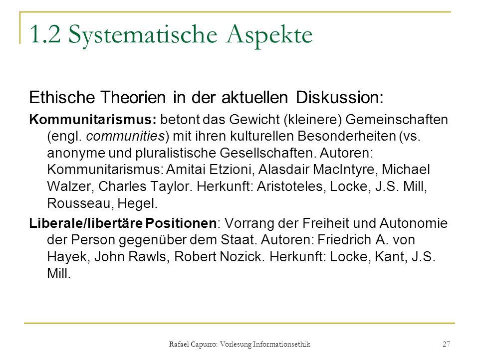 Rafael Capurro: Vorlesung Informationsethik 27 1.2 Systematische Aspekte Ethische Theorien in der aktuellen Diskussion: Kommunitarismus: betont das Ge