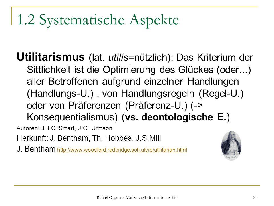 Rafael Capurro: Vorlesung Informationsethik 28 1.2 Systematische Aspekte Utilitarismus (lat. utilis=nützlich): Das Kriterium der Sittlichkeit ist die